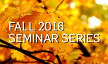 Fall 2016 Seminar Series